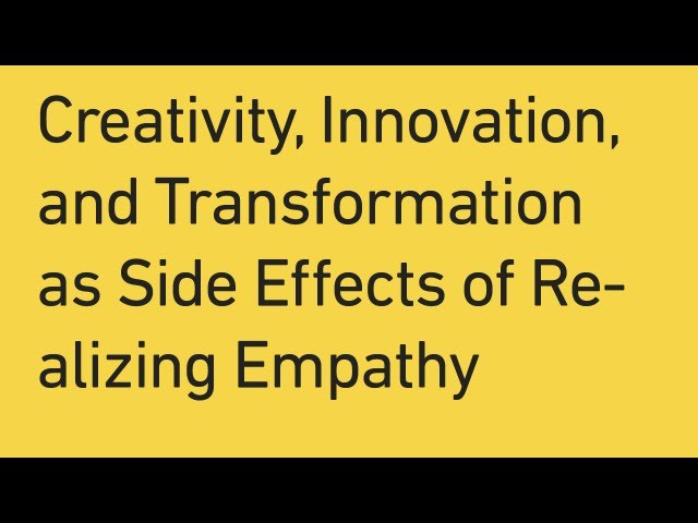 Creativity Innovation and Transformation Talk as Side Effects of Empathizing