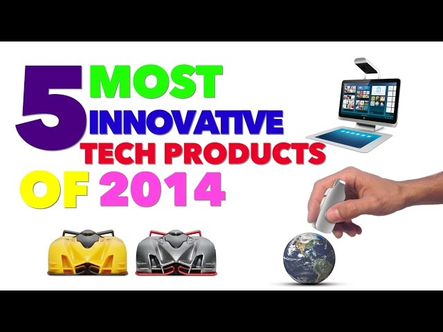 Innovation Video: Top 5 Most Innovative Tech Products of 2014